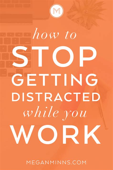 How To Stop Getting Distracted While You Work — Megan Minns