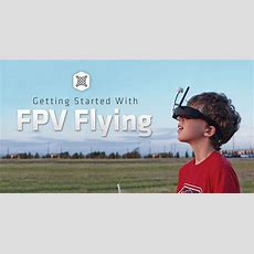 Fpv Flying Everything You Should Know About Getting Started