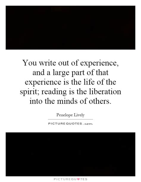 What To Write In The Experience Part Of A Resume by You Write Out Of Experience And A Large Part Of That Experience Picture Quotes