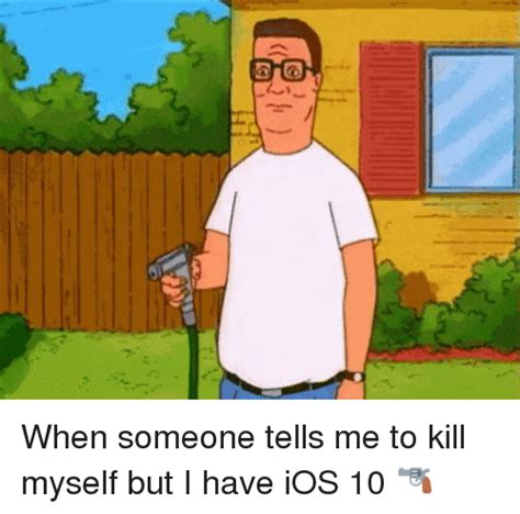 Shoot Myself Meme - 3 when someone tells me to kill myself but i have ios 10 funny meme on sizzle