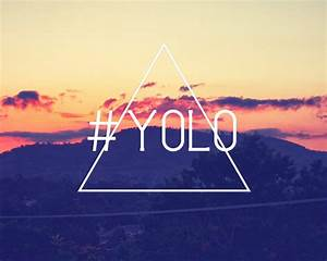 The YOLO philosophy I live by