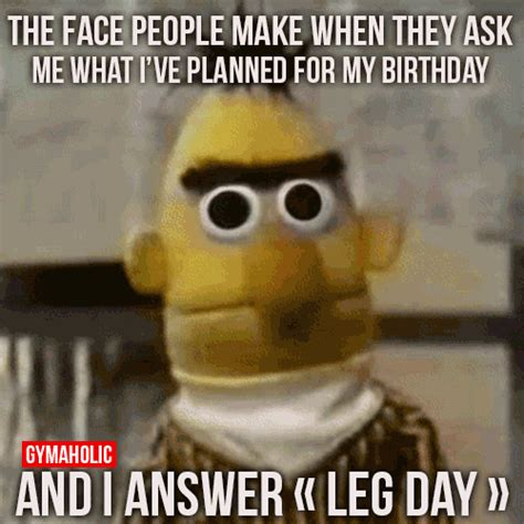 Happy Birthday Gym Meme - what i ve planned for my birthday is leg day