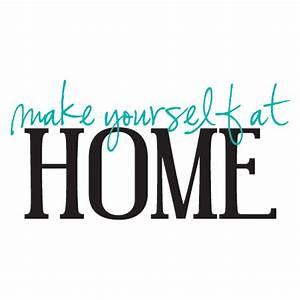 Make Yourself At Home : make yourself at home wall quotes decal ~ Eleganceandgraceweddings.com Haus und Dekorationen