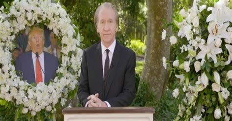 trump maher bill funeral future eulogy donald his president tucker carlson looks would he speaking imagines maybe attacks aired five
