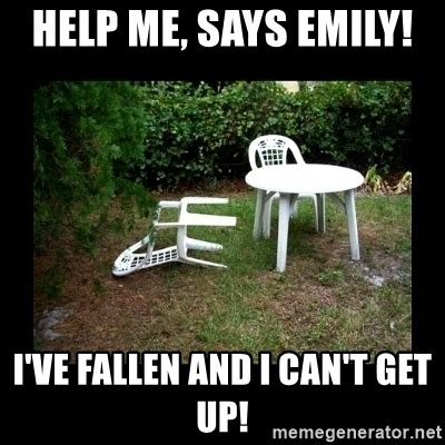 Help I Ve Fallen Meme - help me says emily i ve fallen and i can t get up lawn chair blown over meme generator