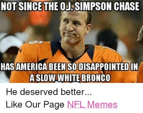 Oj Simpson Memes - not since the oj simpson chase has america been sodisappointedin a slo white bronco he deserved
