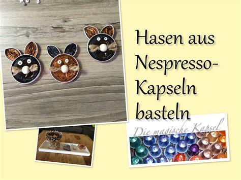 kaffeekapseln basteln anleitung diy hasen basteln aus nespressokapseln anleitung die magische kaffee kapsel