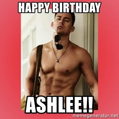Channing Tatum Meme - happy birthday ashlee channing tatum meme generator