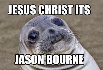 Jason Bourne Memes - meme creator jesus christ its jason bourne meme