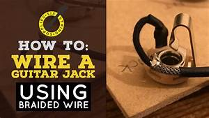 How To Wire A Guitar Jack  Using Braided Hook