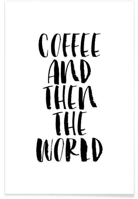 Coffee And Then The World as Premium Poster  JUNIQE UK