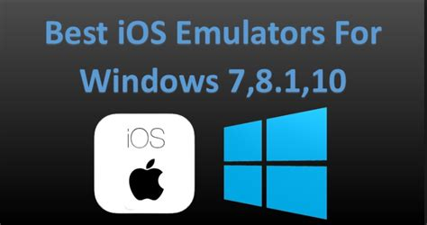 play iphone on pc top 10 best ios iphone emulator for windows pc