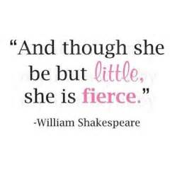 She Be but Little She Is Fierce Quote