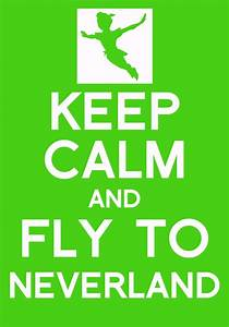 Keep Calm and fly to Neverland by Bambrixbam on DeviantArt