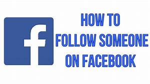 How To Follow Someone On Facebook - YouTube