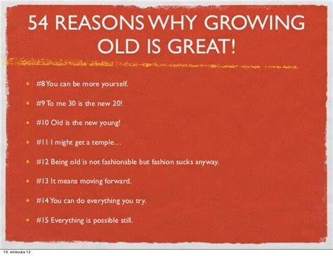 54 Reasons Why Growing Old Is Great