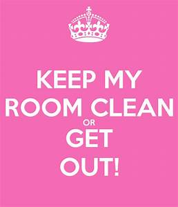 KEEP MY ROOM CLEAN OR GET OUT! Poster   Teagan Hewlett ...
