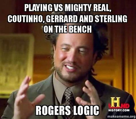 Ancient Aliens Guy Meme - playing vs mighty real coutinho gerrard and sterling on the bench rogers logic ancient