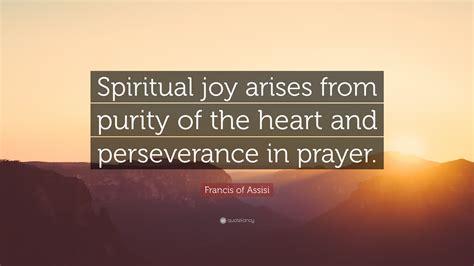 francis  assisi quote spiritual joy arises  purity