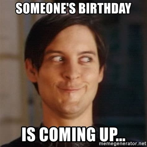 Birthday Coming Up Meme - birthday coming up meme 28 images 25 best ideas about it s my birthday today on pinterest