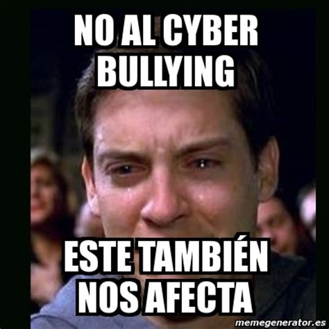 No Al Bullying Memes - meme crying peter parker no al cyber bullying este tambi 201 n nos afecta 2675751
