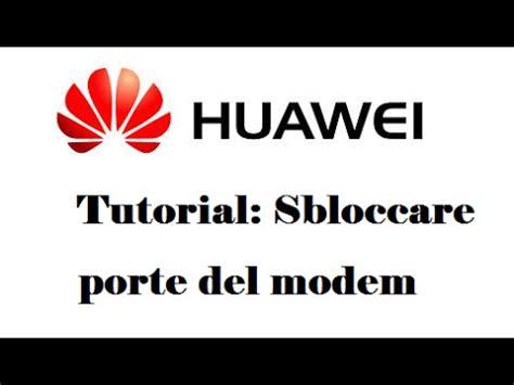 aprire porte router huawei t tutorial come aprire porte modem huawei r