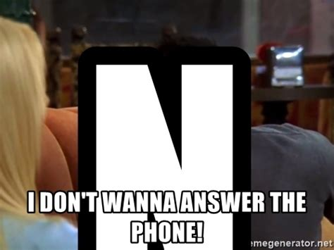 Answer The Phone Meme - no i don t wanna answer the phone joey doesn t share food meme generator