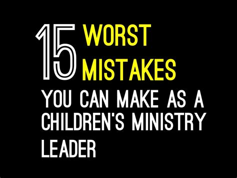 worst mistakes      childrens ministry