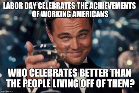 Labor Day Meme - do people on welfare celebrate labor day imgflip