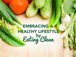 Eating Clean | Embrace a Healthy Lifestyle | PHB Blog  Healthy