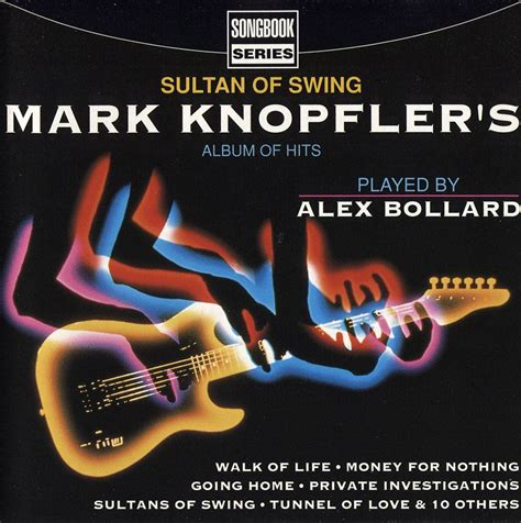 sultan of swing album alex bollard sultan of swing knopfler s album of