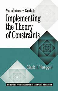 Manufacturer U0026 39 S Guide To Implementing The Theory Of Constraints