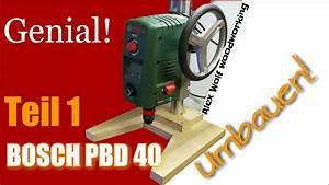 Bosch Pbd 40 Fräsen : 1 2 bosch pbd 40 umbauen rebuild st nderbohrmaschine s ulenbohrmaschine tischbohrmaschine ~ Buech-reservation.com Haus und Dekorationen