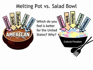 Define Salad Bowl And Melting Pot - Image Mag
