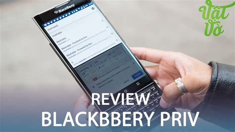 vật vờ đ 225 nh gi 225 chi tiết blackberry priv c 242 n nhiều thứ phải cải thiện