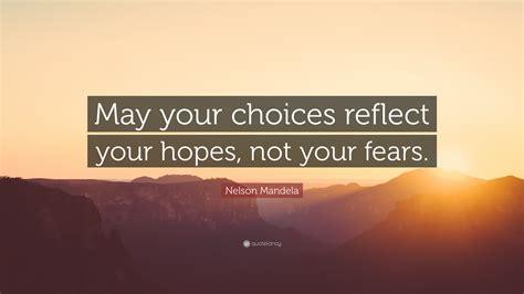nelson mandela quote   choices reflect  hopes