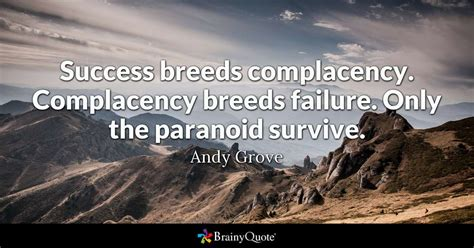success breeds complacency complacency breeds failure