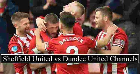 Sheffield United vs Dundee United Live Stream (Free ...