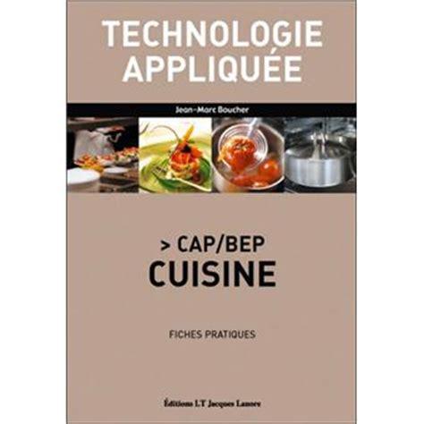 livre cuisine cap technologie appliquee cap bep cuisine fiches pratiques broché jean marc boucher achat