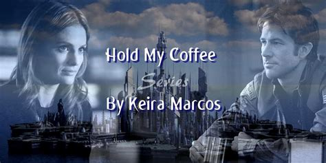 Hold My Coffee hold my coffee series keira marcos