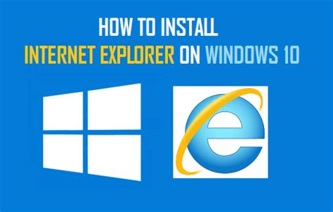 how to install a how to install internet explorer on windows 10