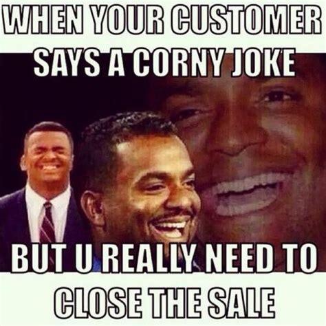 Corny Memes - when your customer says a corny joke but u really need to close the sale