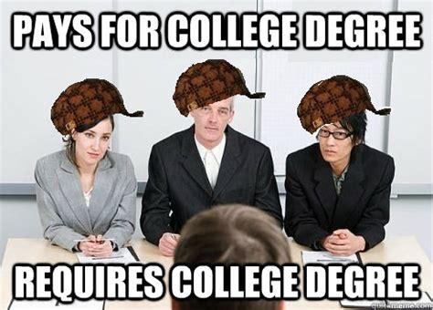 College Degree Meme - pays for college degree requires college degree scumbag employer quickmeme