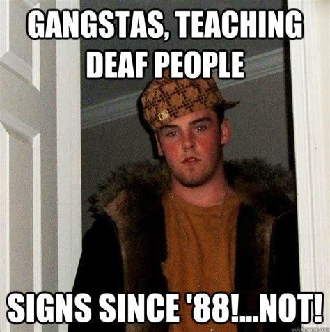 Deaf Memes - gangstas teaching deaf people signs since 88not scumbag steve