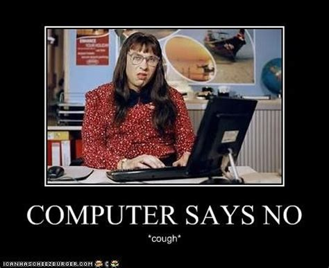 Computer Says No Meme - 27 best images about david walliams little britain on pinterest shopping a lady and computers