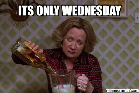 Wednesday Meme - its only wednesday