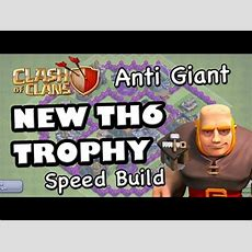 Th6 New Trophy Base (anti Giant) Speed Build  Clash Of Clans Youtube