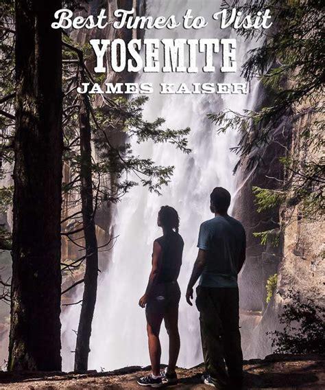 Best Times To Visit Yosemite National Park James Kaiser
