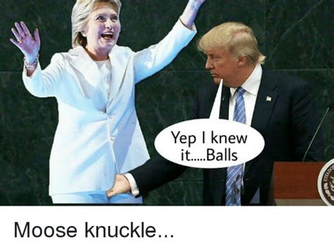 Moose Knuckle Meme Yep I Knew Itballs Moose Knuckle Meme On Me Me