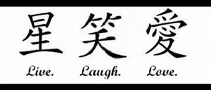 Chinese Live Laugh Love tattooo | I want .... | Pinterest